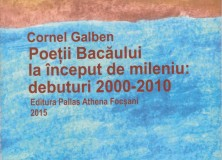 Cornel Galben – Poeții Bacăului la început de mileniu: debuturi 2000-2010